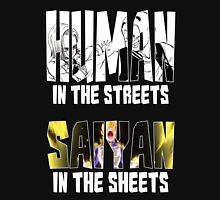Human in the streets - Saiyan in the sheets Unisex T-Shirt