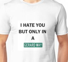 I Hate You In A Gerard Way Unisex T-Shirt