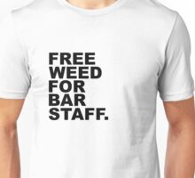 Free Weed For Bar Staff Unisex T-Shirt