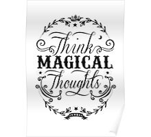 Think Magical Thoughts Poster