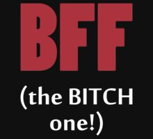 BFF The Bitch One! by 2E1K