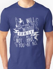 I Will Have You Without Armour   Six of Crows Unisex T-Shirt