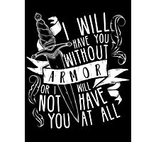 I Will Have You Without Armour | Six of Crows Photographic Print