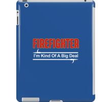 Firefighter I'm Kind Of A Big Deal iPad Case/Skin