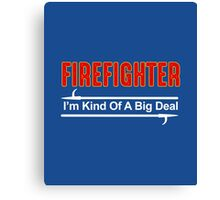Firefighter I'm Kind Of A Big Deal Canvas Print