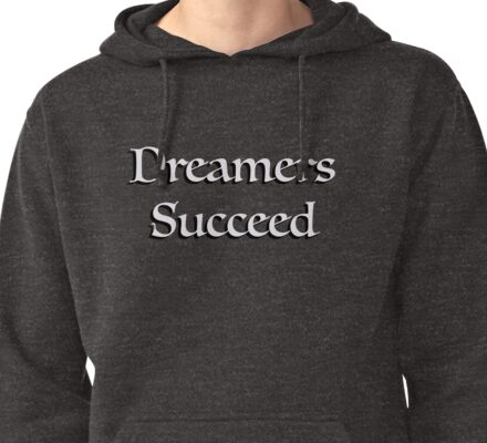 """Dreamers Succeed- From the """"Dress As You Are"""" collection Pullover Hoodie"""