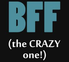 BFF The Crazy One! by 2E1K