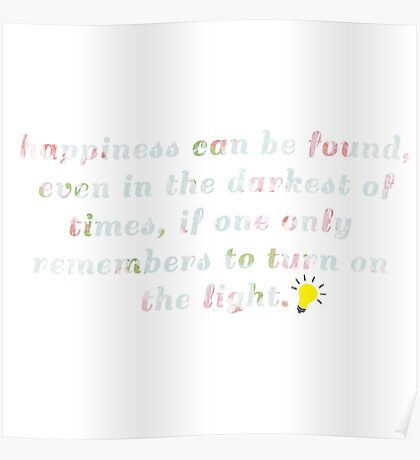 Happiness can be found, even in the darkest times, if one only remembers to turn on the light. Poster