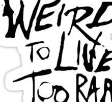 Too weird to live, too rare to die Sticker