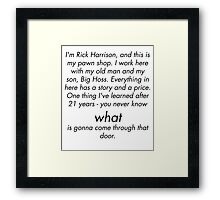 I'm Rick Harrison, and this is my pawn shop Framed Print