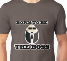 Born to be the boss Unisex T-Shirt