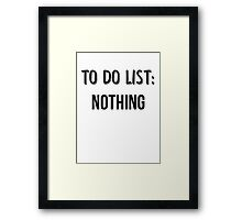 To Do List: Nothing Framed Print