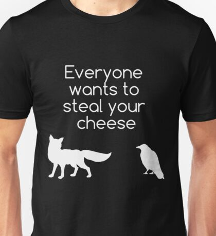 Everyone Wants To Steal Your Cheese Unisex T-Shirt
