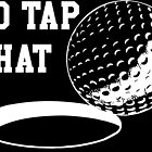 I'd Tap That - For Golf Lovers by mintytees