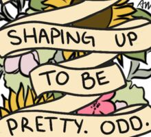 """""""Things Are Shaping Up To Be Pretty. Odd."""" Sticker"""