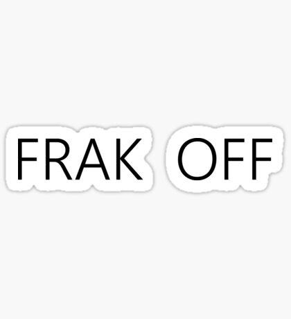 FRACK OFF SOME MORE BSG  Sticker