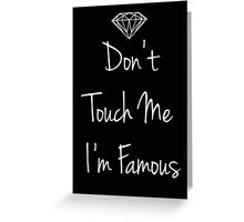 Don't Touch Me I'm Famous Greeting Card
