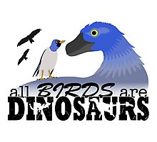 All Birds Are Dinosaurs Photographic Print