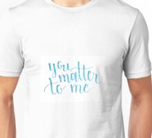 You Matter to Me, Waitress the musical Unisex T-Shirt