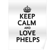 Keep Calm and Love Phelps Poster