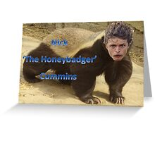 Nick 'The honeybadger' Cummins Greeting Card