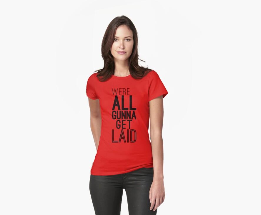 We're All Gunna Get LAID | Fresh by FreshThreadShop