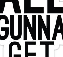 We're All Gunna Get LAID   Fresh Sticker