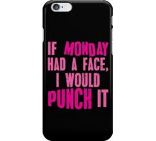 If Monday Had a Face, I Would Punch It iPhone Case/Skin