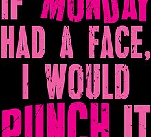 If Monday Had a Face, I Would Punch It by mintytees