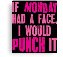 If Monday Had a Face, I Would Punch It Canvas Print