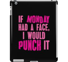 If Monday Had a Face, I Would Punch It iPad Case/Skin