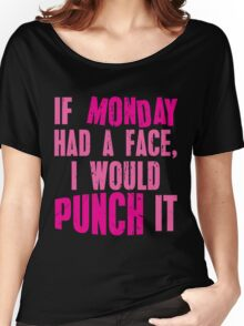 If Monday Had a Face, I Would Punch It Women's Relaxed Fit T-Shirt