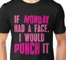 If Monday Had a Face, I Would Punch It Unisex T-Shirt