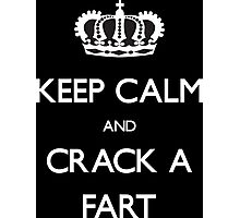 Funny Keep Calm And Crack A Fart Photographic Print
