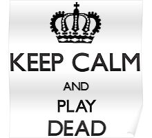 Cool Funny Keep Calm And Play Dead  Poster