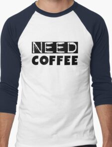 Funny Coffee Lovers Morning Need Coffee Text Men's Baseball ¾ T-Shirt