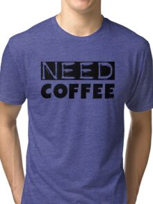 Funny Coffee Lovers Morning Need Coffee Text Tri-blend T-Shirt