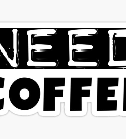Funny Coffee Lovers Morning Need Coffee Text Sticker