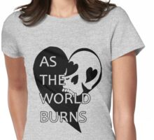 As the world burns  Womens Fitted T-Shirt