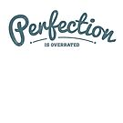 Perfection is overrated by vyvyan