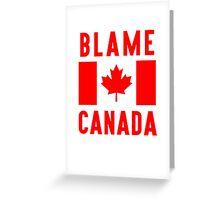 Blame Canada Greeting Card