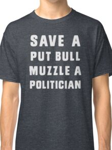 Save a pit bull, muzzle a politician  Classic T-Shirt