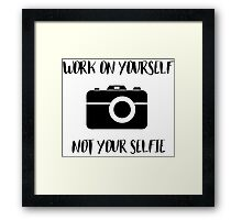 Work on Yourself Not Your Selfie Framed Print