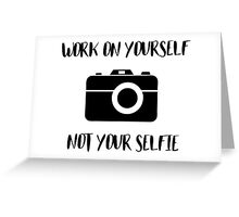 Work on Yourself Not Your Selfie Greeting Card
