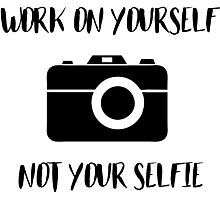 Work on Yourself Not Your Selfie Photographic Print