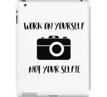 Work on Yourself Not Your Selfie iPad Case/Skin