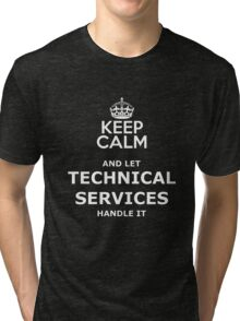 keep calm and let technical services handle it Tri-blend T-Shirt