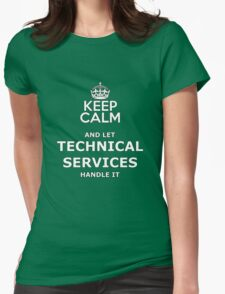 keep calm and let technical services handle it Womens Fitted T-Shirt