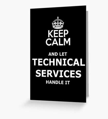 keep calm and let technical services handle it Greeting Card