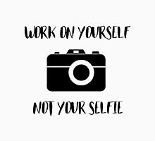 Work on Yourself Not Your Selfie Unisex T-Shirt